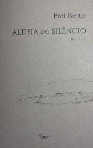 "BETTO, Frei. ""Aldeia do silêncio"". Rio de Janeiro: Rocco, 2013."