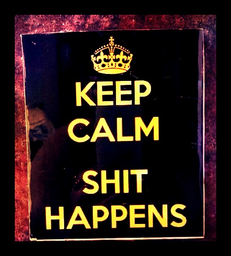 keep calm shit happens