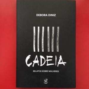 Diniz, Debora. Cadeia: Relatos sobre mulheres. Rio de Janeiro: Civilização Brasileira, 2015.